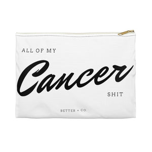 All of My Cancer Shit Accessory Pouch
