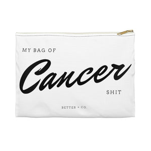 My Bag of Cancer Shit Accessory Pouch