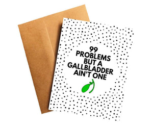 99 Problems But A Gallbladder Ain't One Funny Get Well Card Better and Co.