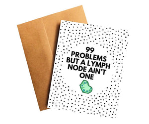 99 Problems But a Lymph Node Ain't One Lymphoma Cancer Get Well Card Better and Co.