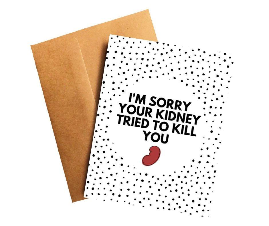 Sorry Your Kidney Tried to Kill You Transplant Get Well Card Better and Co.