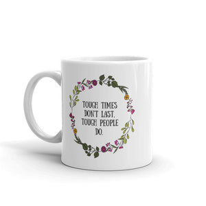 Tough Times Don't Last Mug Better and Co.