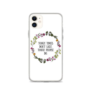 Tough Times Don't Last Phone Case Better and Co. iPhone 11