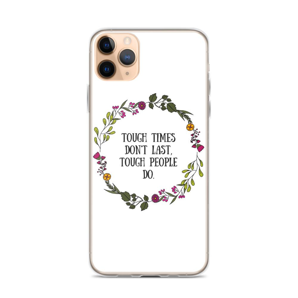 Tough Times Don't Last Phone Case Better and Co. iPhone 11 Pro Max