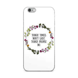 Tough Times Don't Last Phone Case Better and Co. iPhone 6 Plus/6s Plus