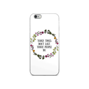 Tough Times Don't Last Phone Case Better and Co. iPhone 6/6s