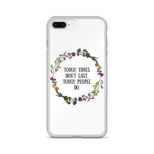 Tough Times Don't Last Phone Case Better and Co. iPhone 7 Plus/8 Plus