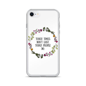Tough Times Don't Last Phone Case Better and Co. iPhone 7/8