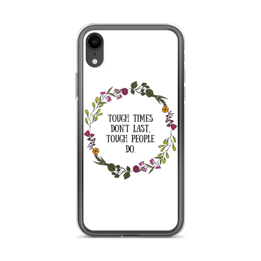 Tough Times Don't Last Phone Case Better and Co. iPhone XR