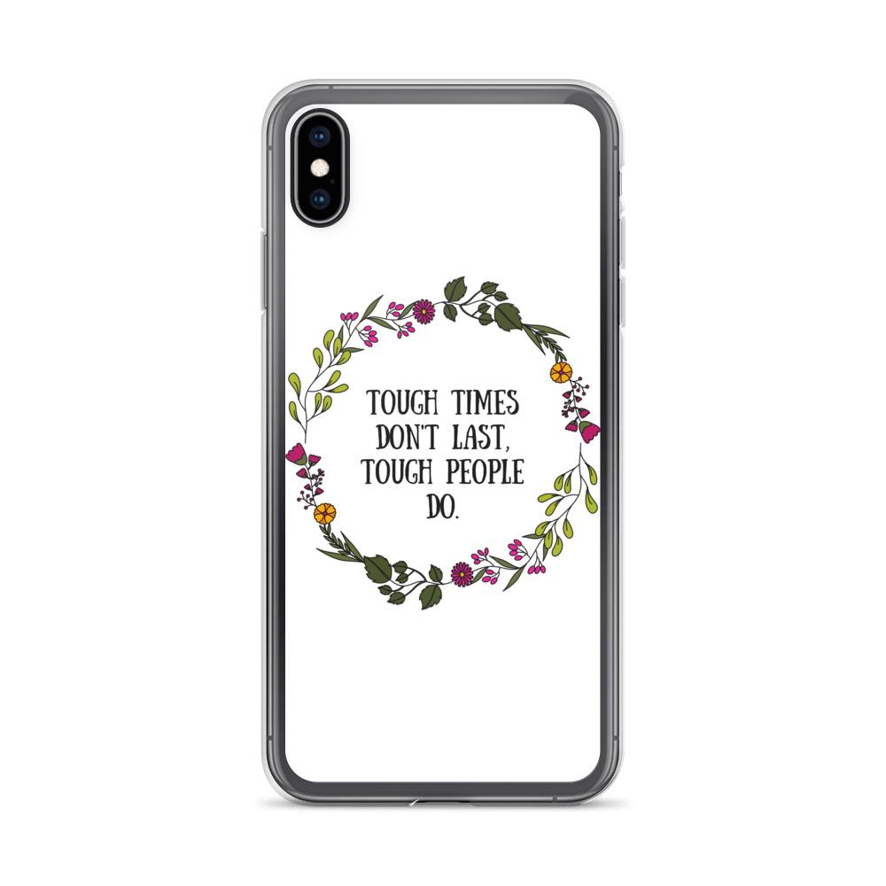 Tough Times Don't Last Phone Case Better and Co. iPhone XS Max