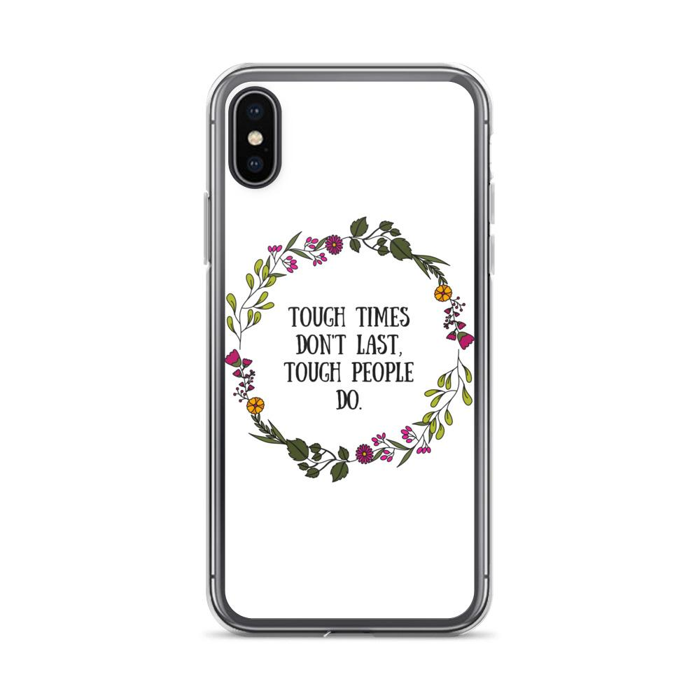 Tough Times Don't Last Phone Case Better and Co. iPhone X/XS