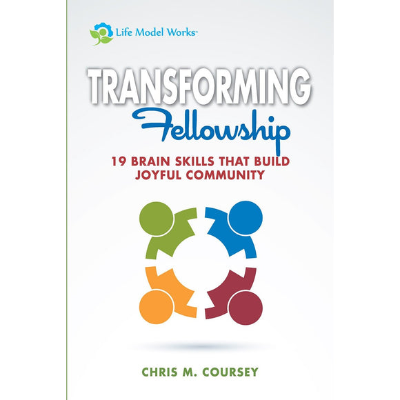 Tranforming Fellowship: 19 Brain Skills That Build Joyful Community
