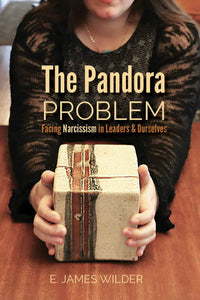 The Pandora Problem: Facing Narcissism in Leaders and Ourselves