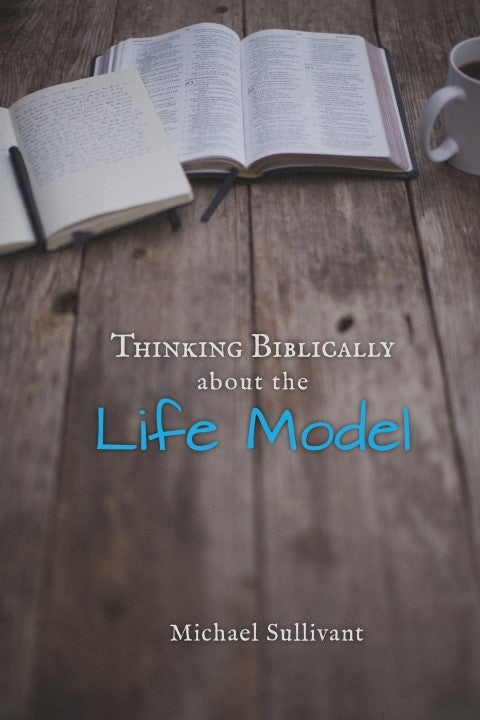 Thinking Biblically about the Life Model