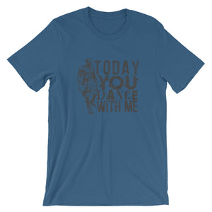 Today You Dance With Me Short-Sleeve Unisex T-Shirt - T-Shirt Tickles