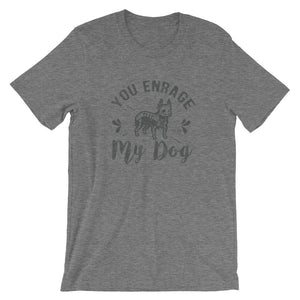 You Enrage My Dog Short-Sleeve Unisex T-Shirt - T-Shirt Tickles