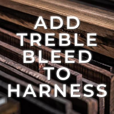Add Treble Bleed to Harness