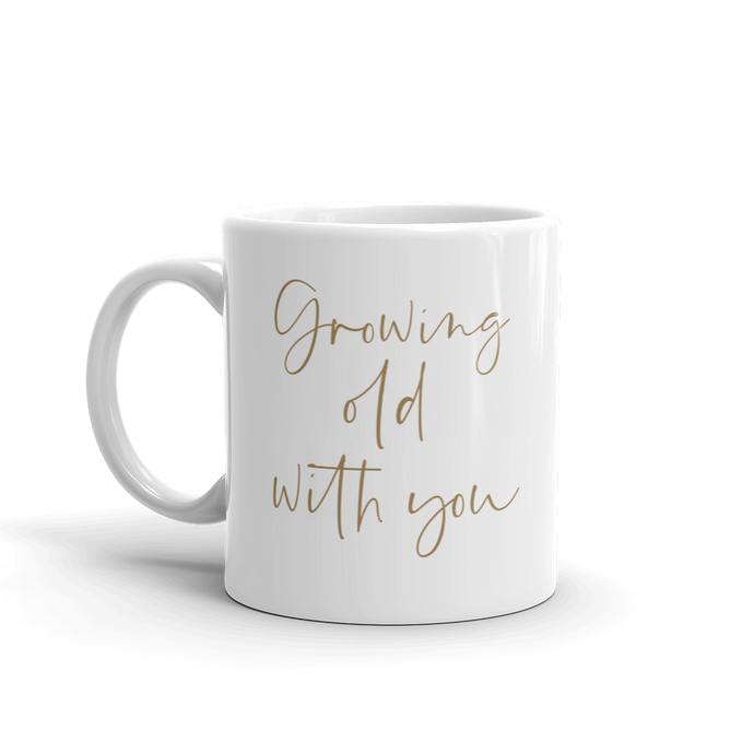 Growing Old With You 11oz White Ceramic Glass Coffee Mug