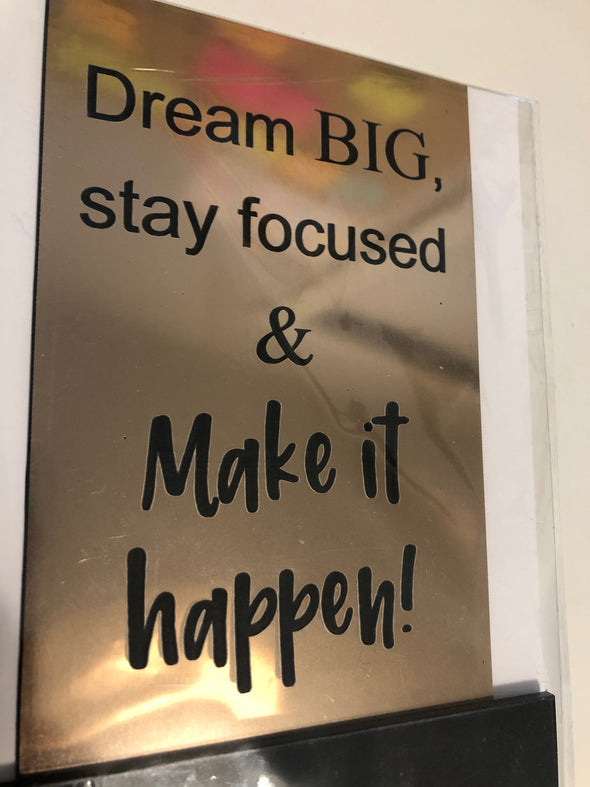 Dream Big, stay focused & make it happen!