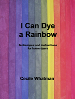 Dye A Rainbow Dye Booklet by Cecile Whatman