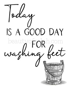 Today is a Good Day for Washing Feet Print