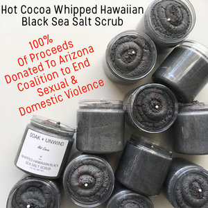 Hot Cocoa Whipped Hawaiian Black Sea Salt Scrub  - 100% Of Proceeds Donated to the Arizona Coalition To End Sexual & Domestic Violence