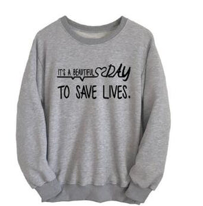 Women/Men Fashion Sweatshirt Its a beautiful day to save lives Letter Hoodies Crewneck Spring Jumper Grunge College Tops - 64 Corp