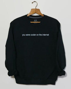 You Were Cooler On The Internet Funny Sweatshirt Tumblr Clothing Tops Grunge Aesthetic Hoodies 90s Explorer Crewneck Streetwear - 64 Corp