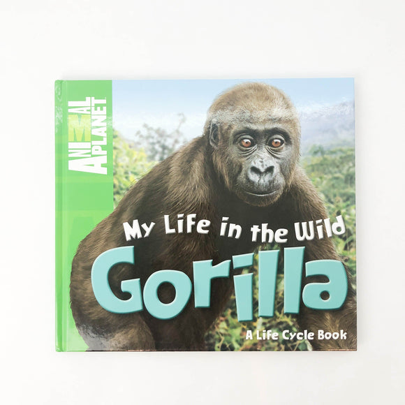 Animal Planet My Life in the Wild Gorilla, A Life Cycle Book - (Amy Krouse Rosenthal/Tom Kichtenheld) - Beeja May