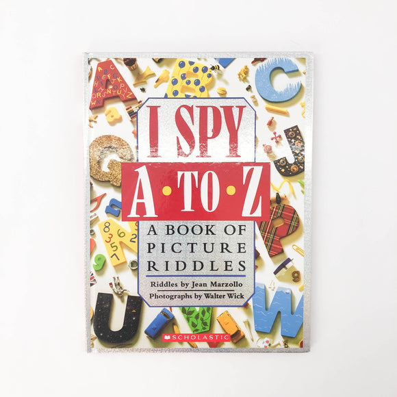 I Spy A-To-Z, A Book of Picture Riddles - (Jean Marzollo/Walter Wick) - Beeja May