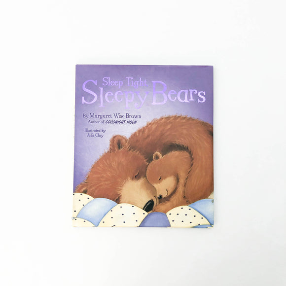 Sleep Tight, Sleepy Bears - (Margaret Wise Brown/Julie Clay) - Beeja May