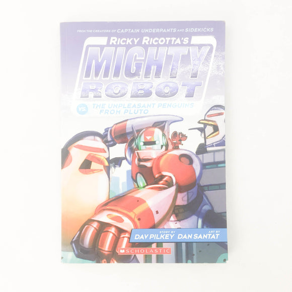 Ricky Ricotta's Mighty Robot VS The Unpleasant Penguins From Pluto - (Dav Pilkey) - Beeja May