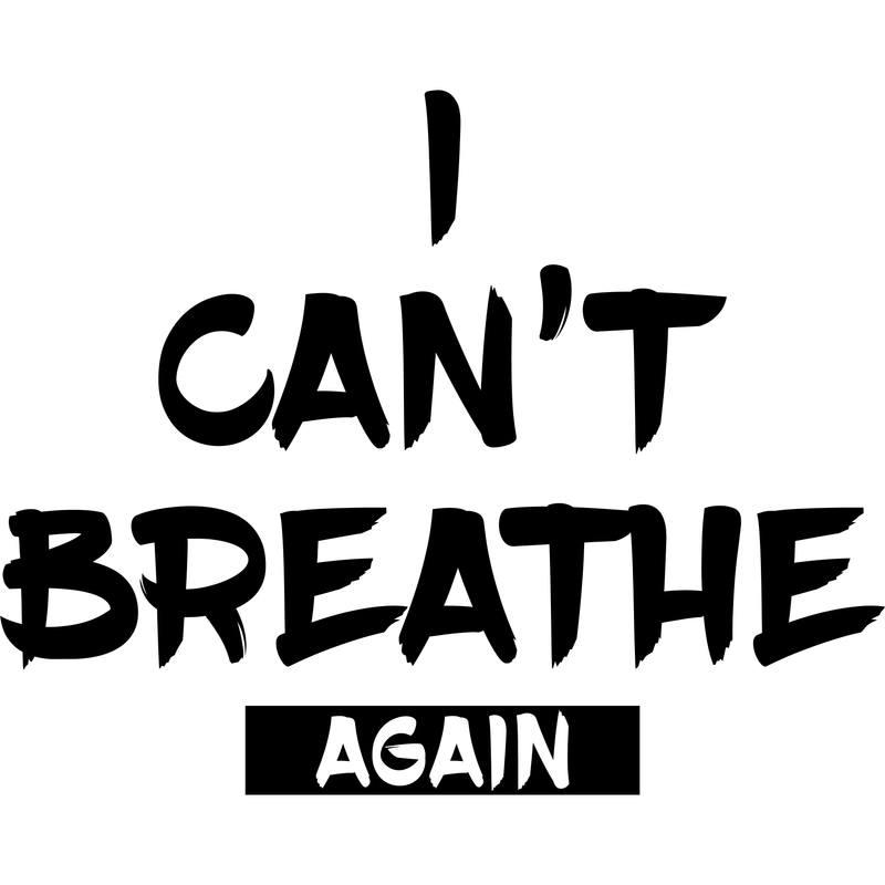 """I Can't Breathe..."" - Womens T-shirt"