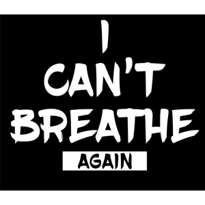 """I Can't Breathe..."" - T-shirt"