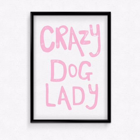 Crazy dog lady art print to show everyone you're obsessed!