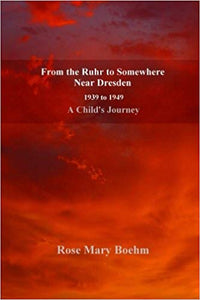 From the Ruhr to Somewhere Near Dresden (1939 to 1949: A Child's Journey)