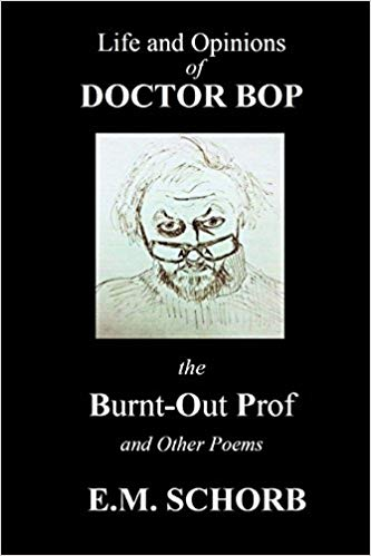Life and Opinions of Dr. Bop The Burnt Out Prof and Other Poems