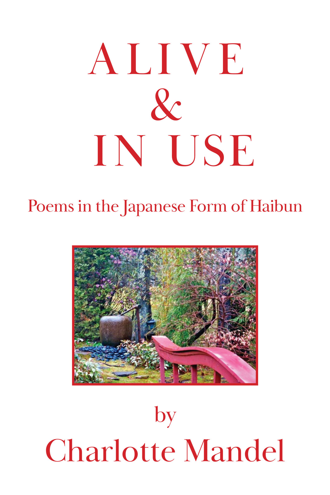 Alive & In Use ~ Poems in the Japanese Form of Haibun