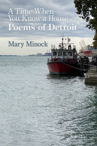 A Time When You Know a House: Poems of Detroit