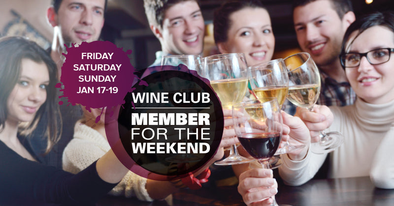 Friday, January 17th - Sunday, January 19th | Wine Club Member for the Weekend!