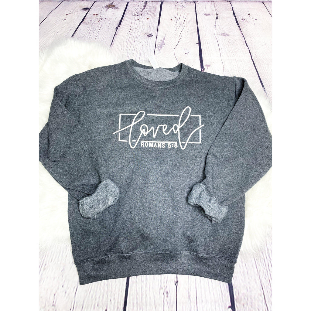 Loved Romans 5:8 Sweatshirt