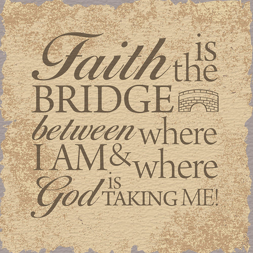 Tabletop Inspirational Plaque: Faith is the Bridge Between Where I Am... Tabletop Decor