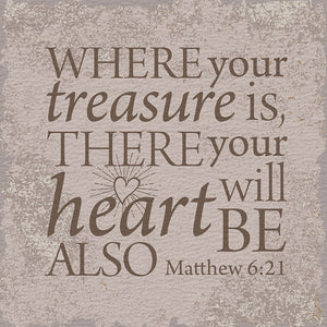 Tabletop Inspirational Plaque: Where Your Treasure Is...- Tabletop Decor