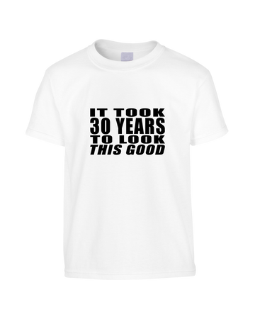 It Took 30 Years To Look This Good Funny T-Shirt (Unisex)