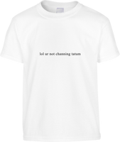 Lol, You're Not Channing Tatum T-Shirt (Unisex) 100% Cotton