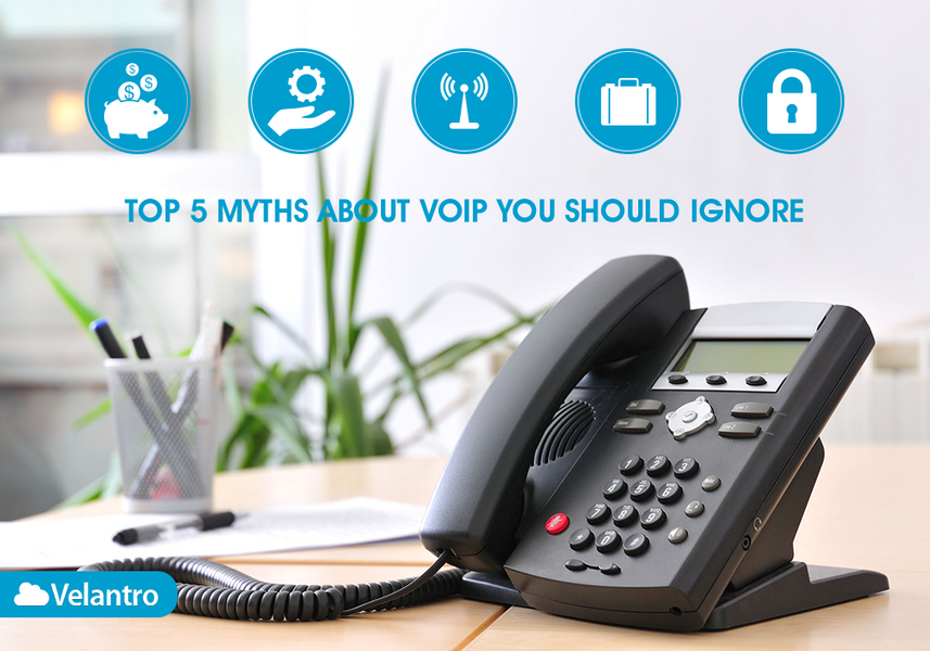 TOP 5 MYTHS ABOUT VOIP YOU SHOULD IGNORE