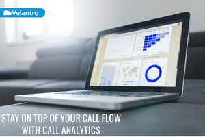 CALL ANALYTICS: STAY ON TOP OF YOUR CALL FLOW