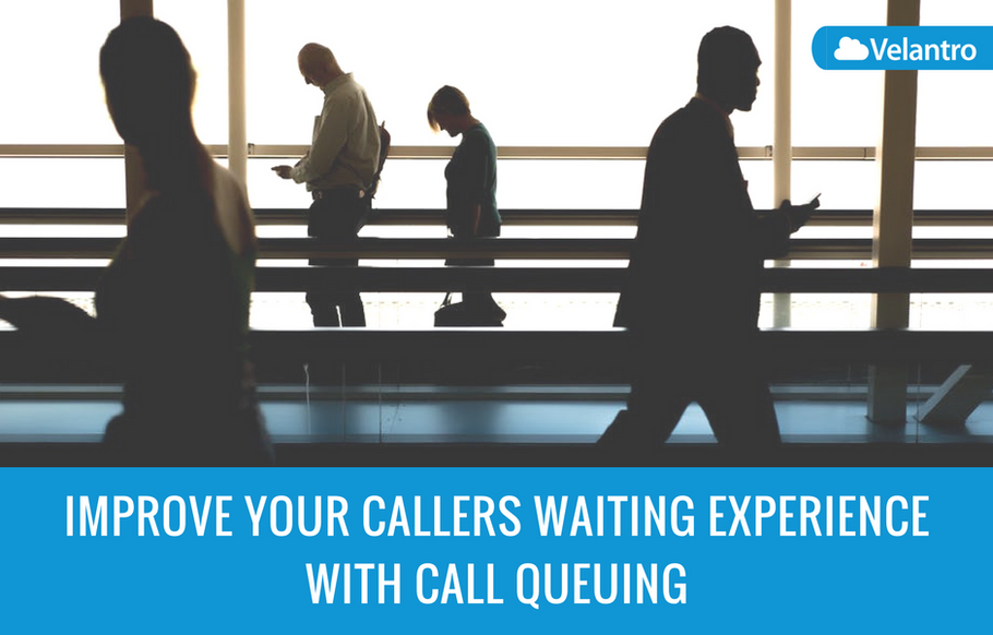 IMPROVE YOUR CALLERS WAITING EXPERIENCE WITH CALL QUEUING