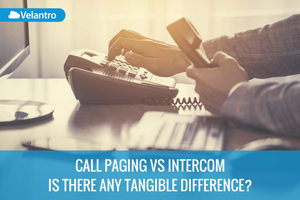 CALL PAGING VS INTERCOM: IS THERE ANY TANGIBLE DIFFERENCE?