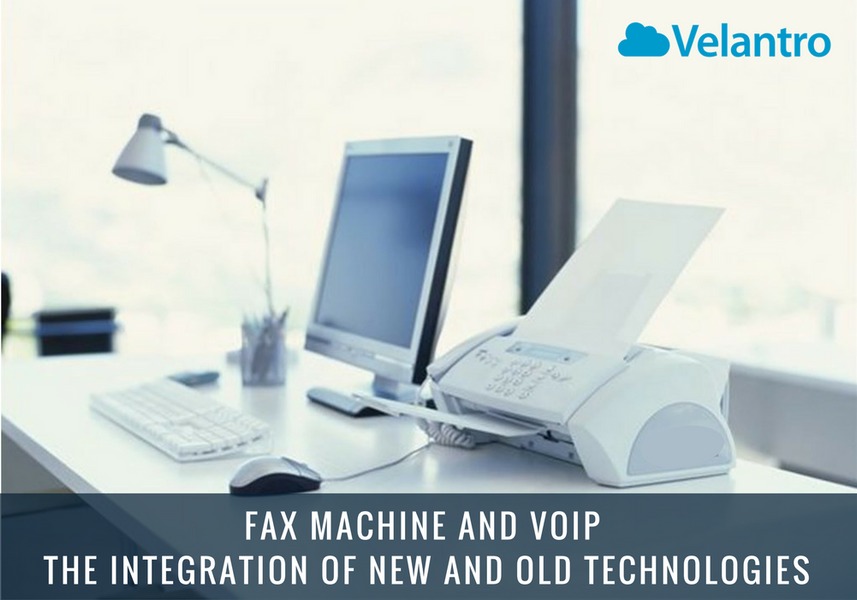 FAX MACHINE AND VOIP: THE INTEGRATION OF NEW AND OLD TECHNOLOGIES